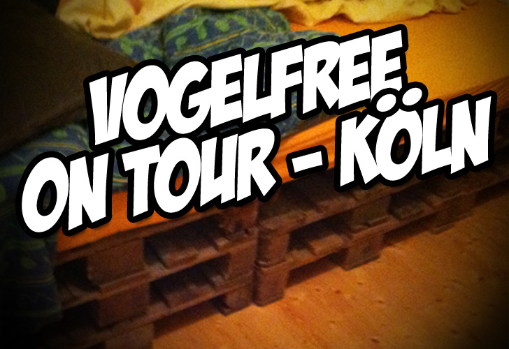 vogelfree on tour – 2 Freaks erobern Kölle