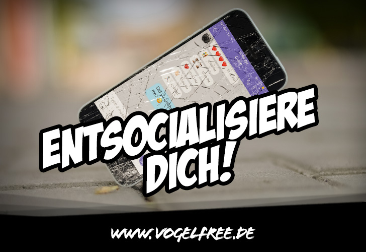 Entsocialisiere dich!