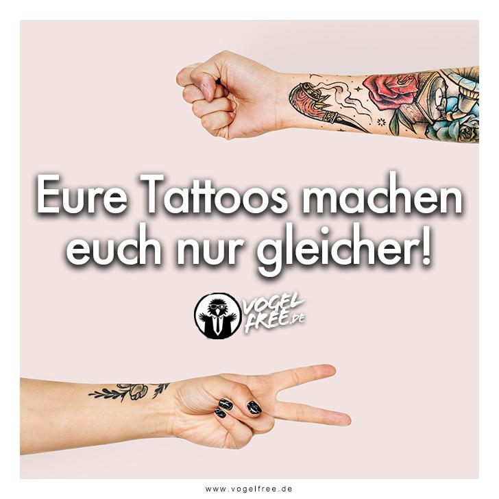 Eure Tattoos machen euch nur gleicher [Teil 1]